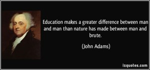quote-education-makes-a-greater-difference-between-man-and-man-than-nature-has-made-between-man-and-brute-john-adams-314611